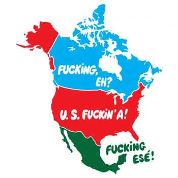Jingoism, Canada, America, Mexico, US Fucking A!